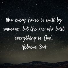 Hebrews Now every house is built by someone, but the one who built everything is God. Scripture Pictures, Scripture Verses, Hebrews 3, Name Writing, Faith Bible, Let God, Praise God, Spiritual Life, Heavenly Father