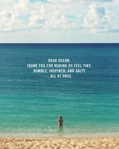 Dear ocean... #travel #quotes Know some one looking for a recruiter we can help and we'll reward you travel to anywhere in the world. Email me, carlos@recruitingforgood.com