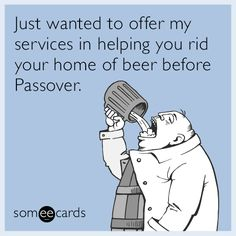 Just wanted to offer my services in helping you rid your home of beer before Passover. | Passover Ecard