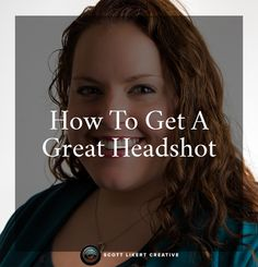 How to get a great headhot  http://www.scottlikertcreative.com/how-to-get-a-great-headshot/