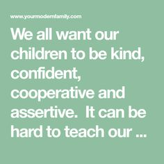 We all want our children to be kind, confident, cooperative and assertive. It can be hard to teach our children to handle so many different behaviors. As...
