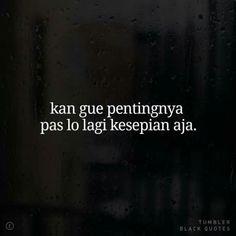 Quotes Sahabat, Rude Quotes, Quotes Lucu, Cinta Quotes, Quotes Galau, Quotes And Notes, Tumblr Quotes, Short Quotes, Mood Quotes