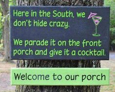 Here in the South we have our own way of dealing with things. Welcome to our porch.