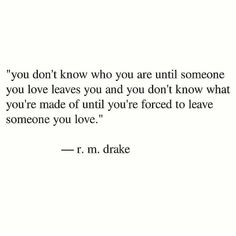 Break yourself beautiful. Leaving Someone You Love, Love You All, Loving Someone, Cannot Sleep At Night, Can Not Sleep, R M Drake, Quotes Mind, Second Job, Feeling Empty