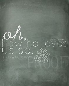 Oh how he loves us. this would be amazing on canvas with painted white wood letters.