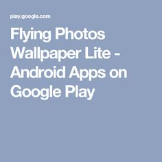 Flying Photos Wallpaper Lite - Android Apps on Google Play