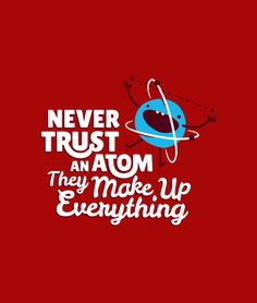"""Never Trust An Atom.  They Make Up Everything."" red t-shirt.  Funny tee for men, women and kids.  Science jokes."