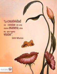 """""""La creatividad no consiste en una nueva manera, sino en una nueva visión"""".  Edith Wharton"""