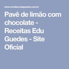 Pavê de limão com chocolate - Receitas Edu Guedes - Site Oficial
