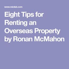 Eight Tips for Renting an Overseas Property  by Ronan McMahon