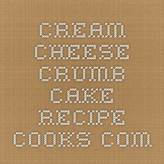 Cream Cheese Crumb Cake - Recipe - Cooks.com