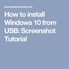 How to install Windows 10 from USB: Screenshot Tutorial