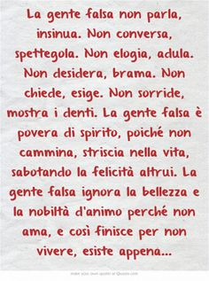 La gente falsa non parla, insinua. Non conversa, spettegola. Non elogia, adula… Words Quotes, Wise Words, Wise Sayings, Silent Words, Italian Quotes, My Life Style, Italian Language, Meaningful Words, Cool Words