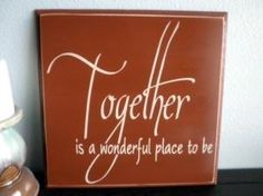Together is a wonderful place to be! (original postet by Dawn Bolling May)