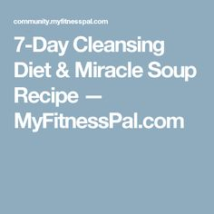 7-Day Cleansing Diet & Miracle Soup Recipe — MyFitnessPal.com