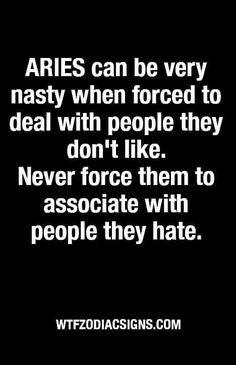 Very nasty is right. Aries Zodiac Facts, Aries And Pisces, Aries Quotes, Nice Quotes, Quotes To Live By, Best Quotes, Zodiac Signs Characteristics, Aries Baby, Fire Signs