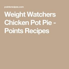 Weight Watchers Chicken Pot Pie - Points Recipes