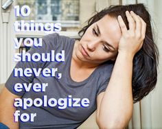 10 Things You Should Never, Ever Apologize For