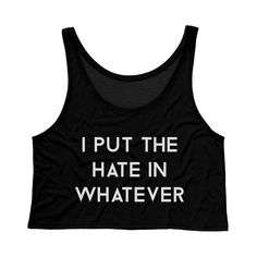 I Put the Hate in Whatever Crop Top Attitude by TeesAndTankYouShop