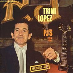 Trini Lopez At PJ's Numbered Limited Edition 200g LP  Numbered, Limited Edition 50th Anniversary 200g LP! Available for the First Time on Vinyl! Mastered by Kevin Gray!