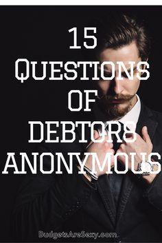 """Here's their 15-question test in order to gauge whether you're a compulsive debtor or not. If you answer """"yes"""" to at least 8 of these, chances are you should seek help: http://www.budgetsaresexy.com/2014/08/debtors-anonymous/"""