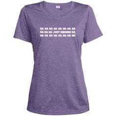 just kidding t shirt hahaha t shirt lol t shirt-01 LST360 Sport-Tek Ladies' Heather Dri-Fit Moisture-Wicking T-Shirt