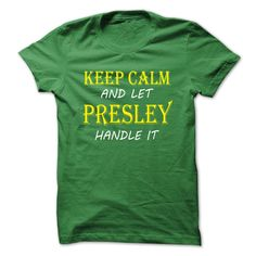 Keep Calm and Let PRESLEY Handle It TA