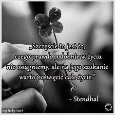 Szczęście to jest to, czego prawdopodobnie w życiu nie osiągniemy... #Stendhal, #Szczęście, #Życie