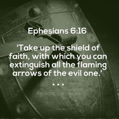 BIBLE VERSE, EPHESIANS 6:16, BIBLE QUOTES, THE WORD FOR THE DAY