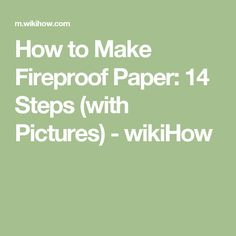 How to Make Fireproof Paper: 14 Steps (with Pictures) - wikiHow