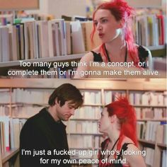 """""""Too many guys think i'm a concept or i complete them or i'm gonna make them alive. I'm just a fucked-up girl who's looking for my own peace of mind."""" Eternal Sunshine of the Spotless Mind. Series Quotes, Film Quotes, Quotes From Movies, Actor Quotes, Citations Film, Magical Quotes, Manic Pixie Dream Girl, Do It Yourself Fashion, Movie Lines"""