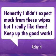 Try Cottonelle Toilet Paper and Flushable Wipes and you'll understand what Abby is saying.
