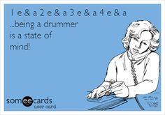 1 e & a 2 e & a 3 e & a 4 e & a ...being a drummer is a state of mind!