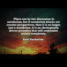 Quote from Ravi Zacharias on the progression of secularism in the modern era.