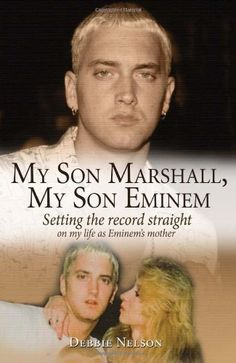 My Son Marshall, My Son Eminem: Setting the Record Straight on My Life as Eminem's Mother by Debbie Nelson,http://www.amazon.com/dp/B005EP2WSE/ref=cm_sw_r_pi_dp_6DP6sb0WZ2D1PRG0