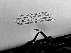 The life of a poet The heart of an addict. The mind of a dreamer The world of the damned