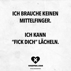 """I do not need a middle finger. I can smile """"fuck you"""" - Zitate - Motivational Quotes, Funny Quotes, Life Quotes, Susa, Sarcasm Humor, True Words, True Stories, Decir No, Quotations"""