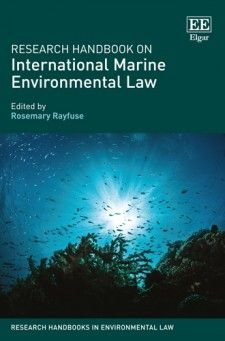 Research Handbook on International Marine Environmental Law - edited by Rosemary Rayfuse - December 2015 (Research Handbooks in Environmental Law series)