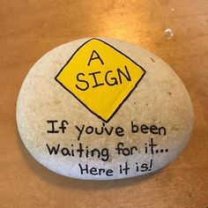 A Sign. If you've been waiting for one, here it is.