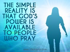 The simple reality is that God's power is available to people who pray. ~ Glenn…