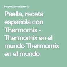 Paella, receta española con Thermomix - Thermomix en el mundo Thermomix en el mundo