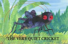 The Very Quiet Cricket is about a young cricket who finally finds his voice. Taken from The Very Hungry Caterpillar and Other Stories collection. Based on Er. The Rainbow Fish, Clean Up Song, Kids Nursery Rhymes, Rhymes For Kids, Nursery Songs, Preschool Songs, Kids Songs, Emotions Preschool, Preschool Boards