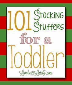 101 Stocking Stuffer Ideas for a Toddler http://www.lambertslately.com/2013/11/101-stocking-stuffer-ideas-for-toddler.html