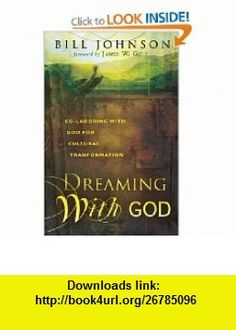 Dreaming with God Secrets to Redesigning Your World Through Gods Creative Flow (9780768423990) James W. Goll, Bill Johnson , ISBN-10: 0768423996  , ISBN-13: 978-0768423990 ,  , tutorials , pdf , ebook , torrent , downloads , rapidshare , filesonic , hotfile , megaupload , fileserve
