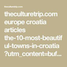 theculturetrip.com europe croatia articles the-10-most-beautiful-towns-in-croatia ?utm_content=buffer88a7b&utm_medium=pinterest&utm_source=pinterest&utm_campaign=buffer