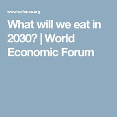 What will we eat in 2030? | World Economic Forum