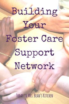 Building Your Foster Care Support Network  Today in Mrs. Bean's Kitchen | Foster Care | Foster Parents | Foster Parenting | Adoption | Foster Adopt | Foster to Adopt | Reunification | Birth Parents | Foster Care Support Group | Foster Care Support Network