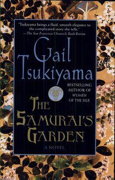 The Samurai's Garden: A Novel - Gail Tsukiyama - A thoughtful look at compassion and forgiveness.  Beautiful.