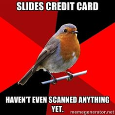 Slides credit carD haven't even scanned anything yet. | Retail Robin