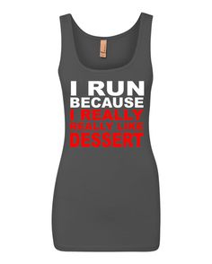 This is our I Run Because I Really like Dessert Performance Tank !  This Tee Is Shown In Our Dark Grey Color With Red & White Graphic But Can Be Made With Many Color Options.    These Are Next Level Brand-Ladies The Jersey Tank  - Fabric laundered, 4.3oz, 57/38/5 combed ringspun cotton/polyester/spandex 40 singles  - Longer body lengh  - Self-fabric neck length  - Tear away label    -Body Length Small-26 3/8 Medium-27 Large-27 5/8 XL-28 1/4 2XL -28 7/8  -Body Length Tolerance 1/2  -Body…